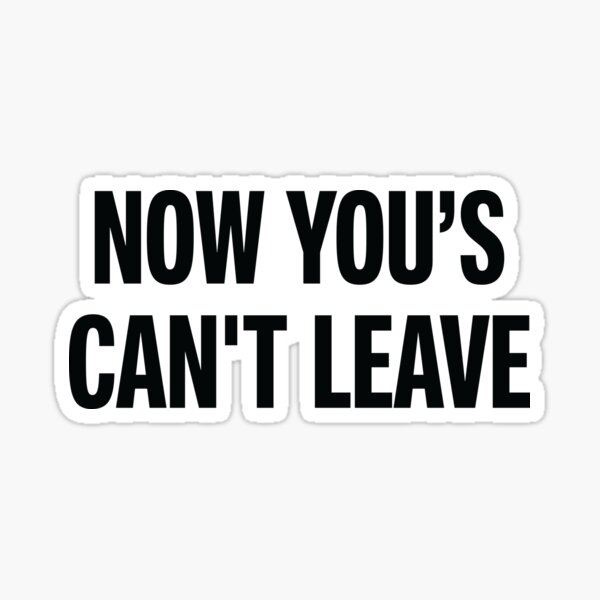 Now You's Can't Leave Bronx Sticker