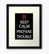Keep Calm and Prepare for Trouble.   Framed Print