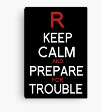 Keep Calm and Prepare for Trouble.   Canvas Print