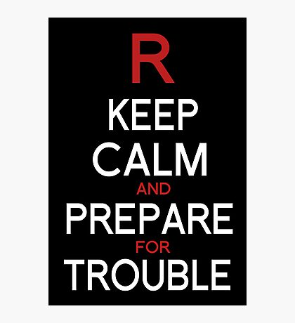 Keep Calm and Prepare for Trouble.   Photographic Print