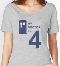 My Doctor is 4 Women's Relaxed Fit T-Shirt