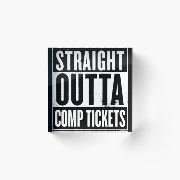 Straight Outta Comp Tickets White Acrylic Block