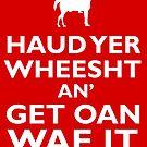 "Haud Yer Wheesht - Glaswegian ""Keep Calm""  by slitheenplanet"