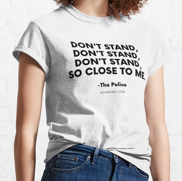 Don't Stand So Close To Me Classic T-Shirt