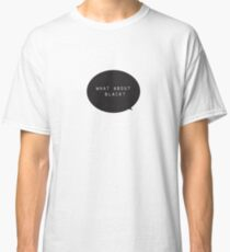 What about Black Single Classic T-Shirt