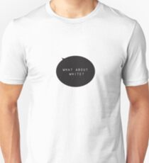 What About White Single Unisex T-Shirt