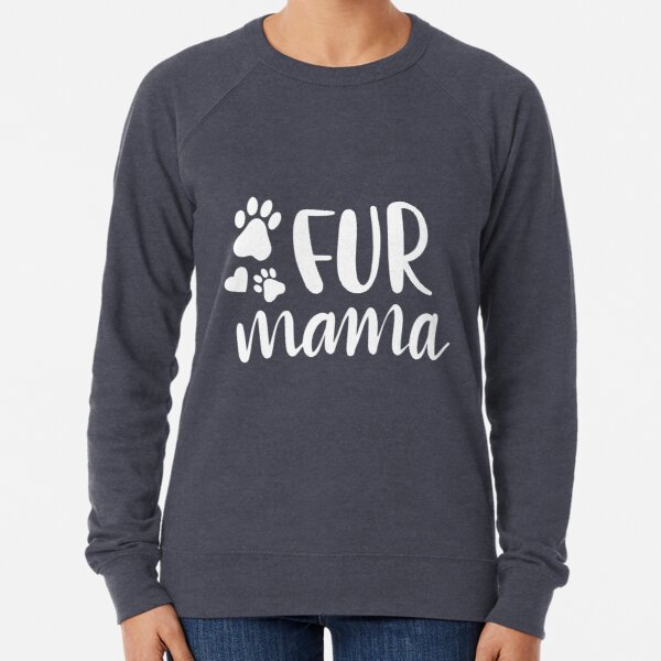 Fur Mama Dog Mom Cat Mom Gift Mother's Day Gift  Lightweight Sweatshirt