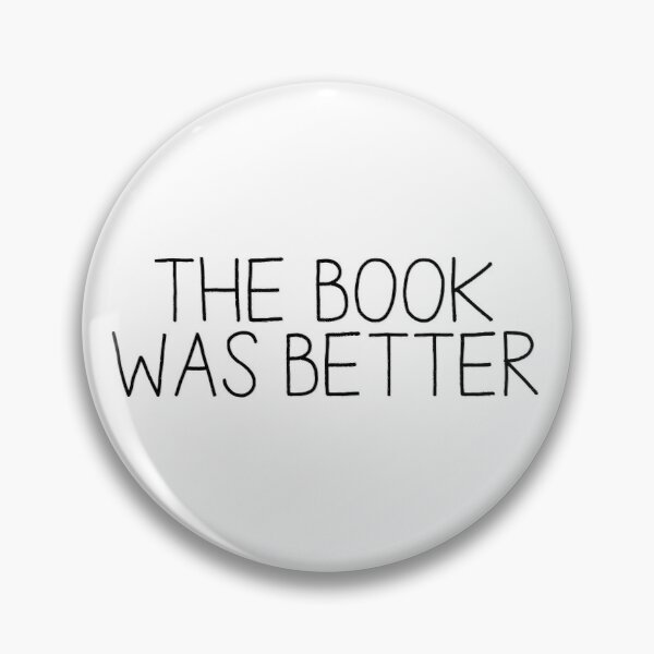 the book was better [1] Pin