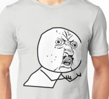 Y U NO Unisex T-Shirt