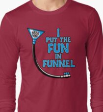 I Put The Fun In Funnel Long Sleeve T-Shirt