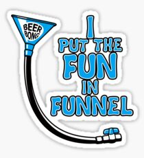 I Put The Fun In Funnel Sticker