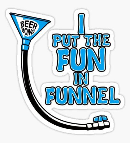 I Put The Fun In Funnel Sticker