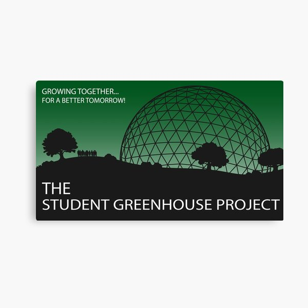 Student Greenhouse Project - Growing together, for a better tomorrow! Canvas Print