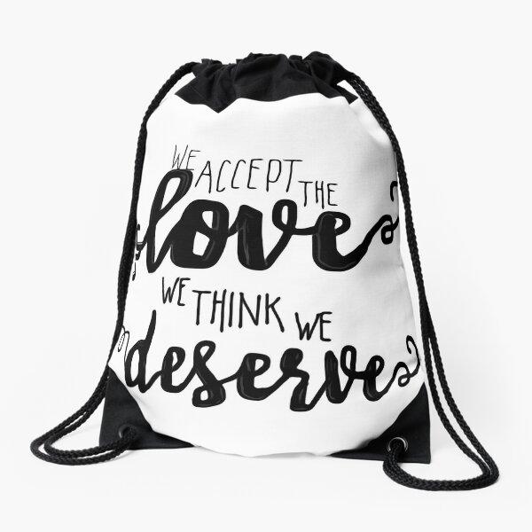 We accept the love we think we deserve  Drawstring Bag