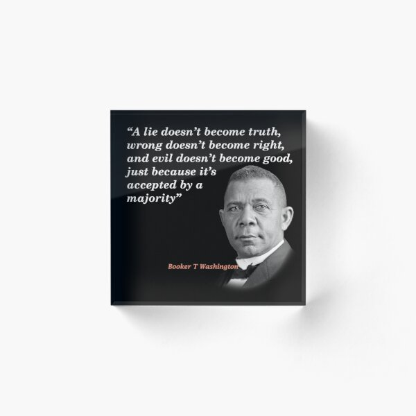 Booker T. Washington Quote On Truth, Right, And Good Acrylic Block