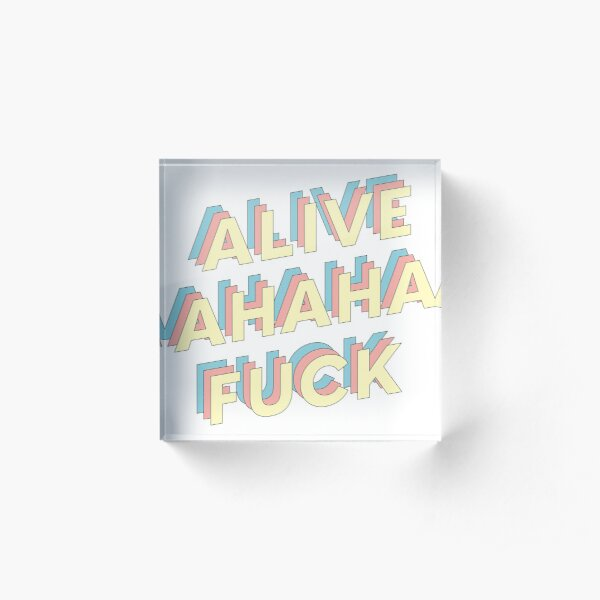 alive ahaha fuck Acrylic Block