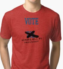 Vote or ... Romney will be President! Tri-blend T-Shirt