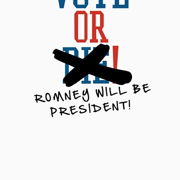 Vote or ... Romney will be President! by 72ndRedPenguin