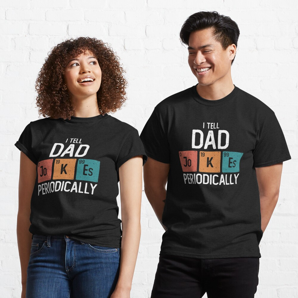 I Tell Dad Jokes Periodically Funny Fathers Day Gift Science Pun Vintage Chemistry Periodical Table Chart Classic TShirt Gift Trending Design T Shirt