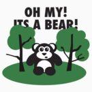 Oh My Its a Bear by jamesfletcher