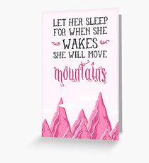 Let her sleep for when she wakes she will move mountains Greeting Card