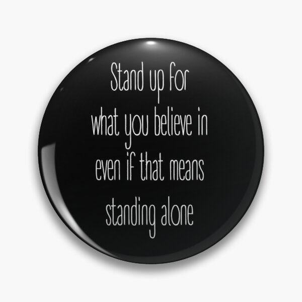 AB - Stand up for what you believe in  Pin