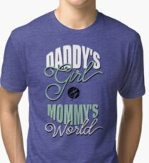 Daddy's girl and mommy's world Tri-blend T-Shirt