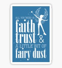 All you need is faith, trust & a little bit of fairy dust Sticker