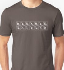 BECAUSE SCIENCE! (white) Unisex T-Shirt