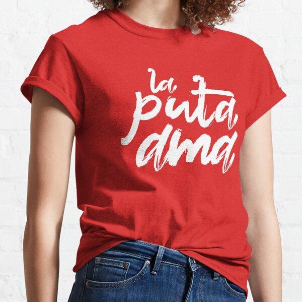 La Puta Ama - The Fucking Boss Classic T-Shirt