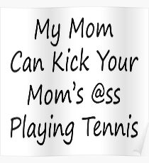 My Mom Can Kick Your Mom's Ass Playing Tennis Poster