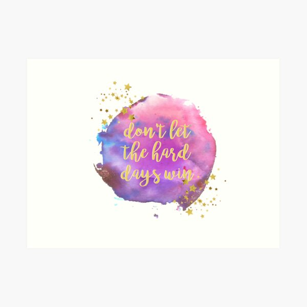 don't let the hard days win ACOMAF Art Print