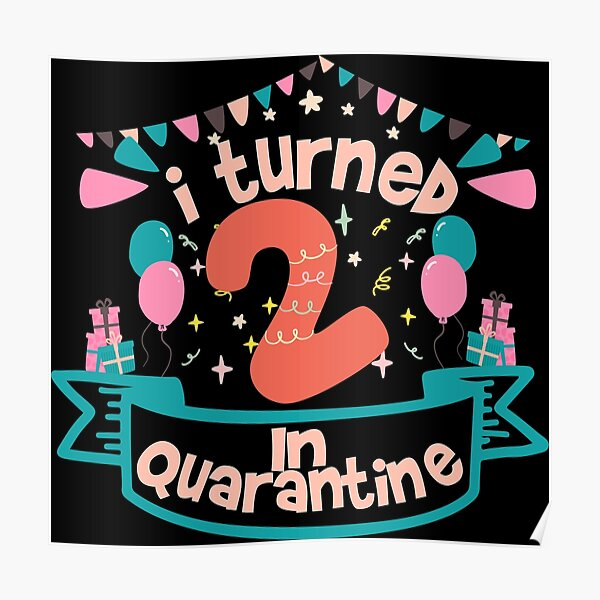 I Turned 2 In Quarantine Funny Idea For Birthday Girl And Boy Poster By Said Boved Redbubble
