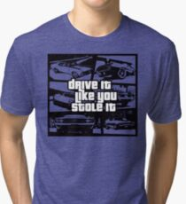 Drive It Like You Stole It Tri-blend T-Shirt