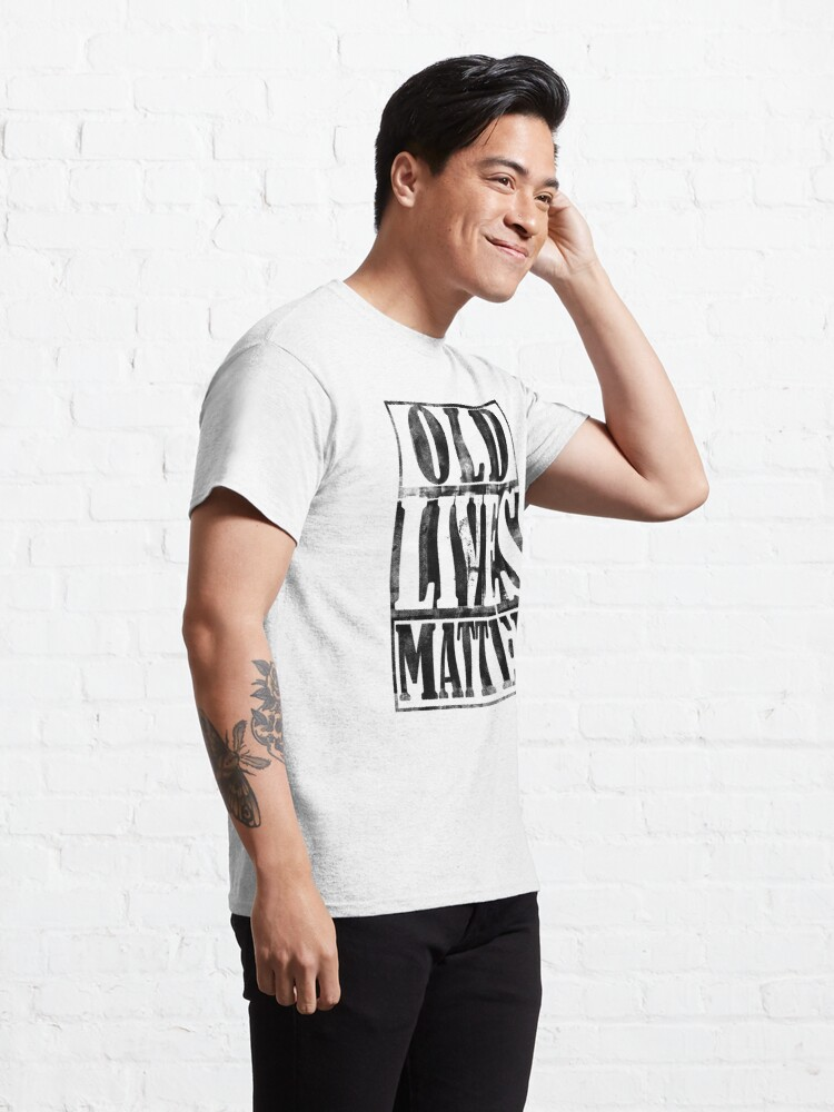 Alternate view of Old Lives Matter Birthday Gift For Men Dad Classic T-Shirt