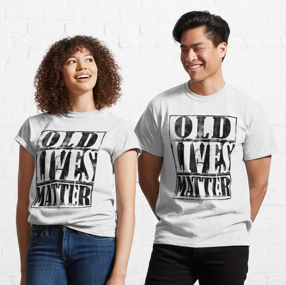 Old Lives Matter Birthday Gift For Men Dad Classic T-Shirt