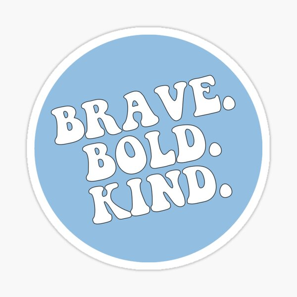 brave bold kind Sticker