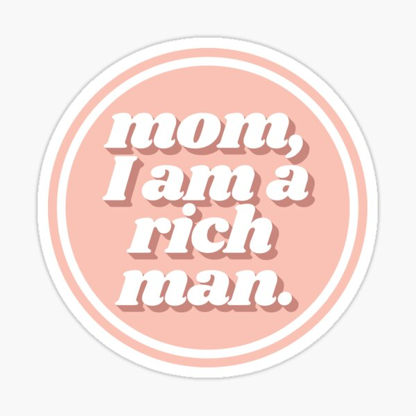 Mom I Am a Rich Man Cher Quote Peach Sticker