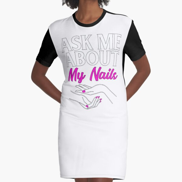 Nail Tech Gift Ask Me About My Nails Graphic T-Shirt Dress