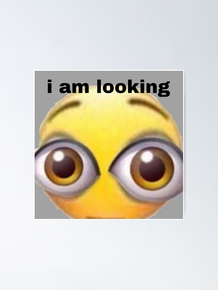 I Am Looking I Pretend I Do Not See It Meme Reaction Sticker Poster By Infiresss Man Redbubble