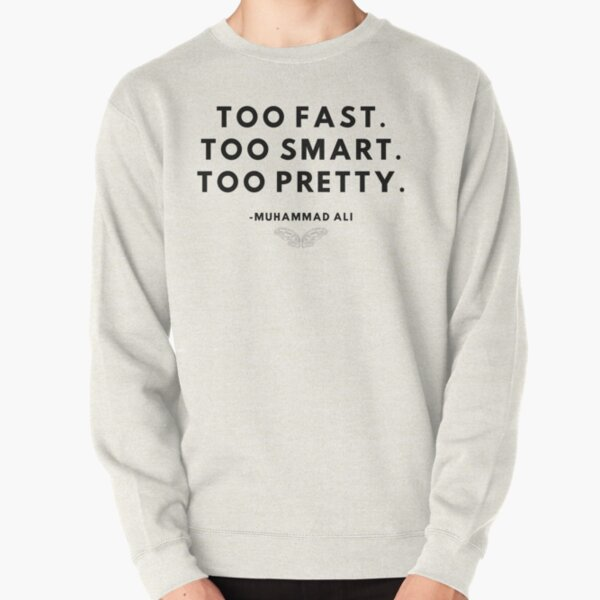 Muhammad Ali fighter quote - Im too fast, im too smart, im too pretty Pullover Sweatshirt