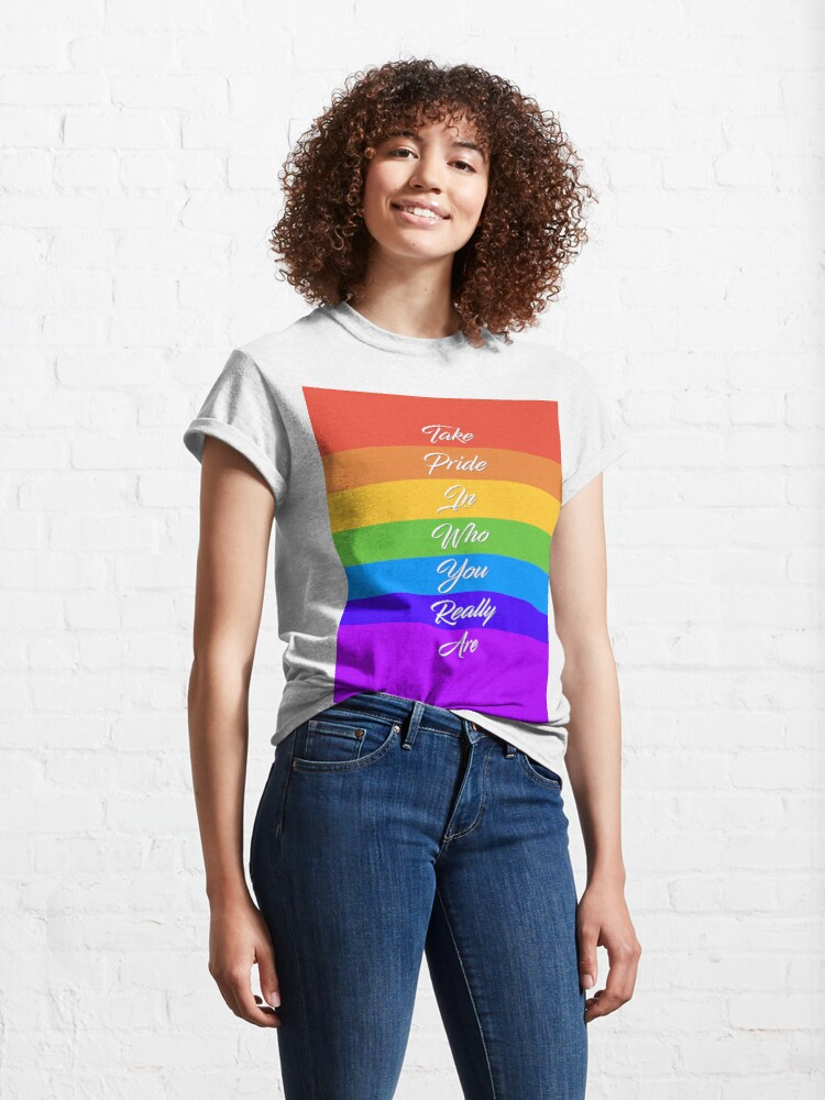 Alternate view of Take Pride In Who You Really Are - Rainbow Quote Design Classic T-Shirt