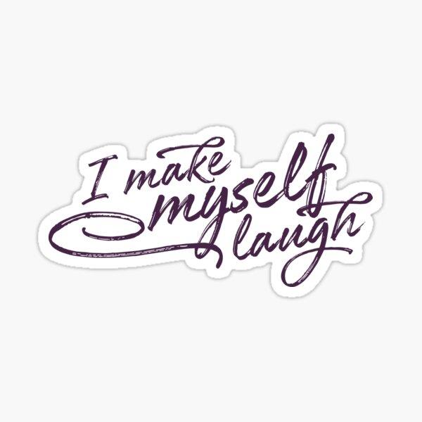 I make myself laugh Sticker
