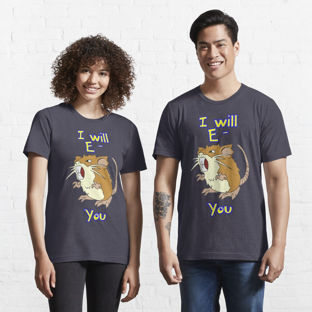 I will E-Raticate you!! Essential T-Shirt