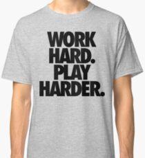 WORK HARD. PLAY HARDER. Classic T-Shirt