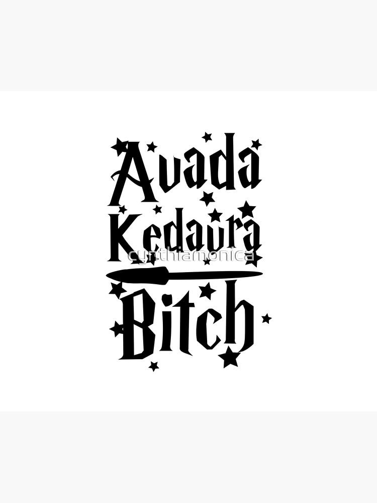 Avada Kedavra Bitch by cynthiamonica