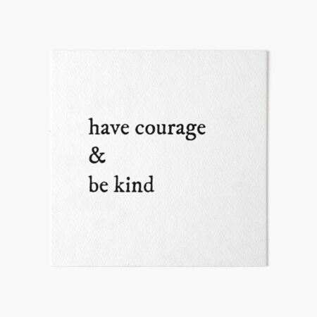 have courage & be kind Art Board Print