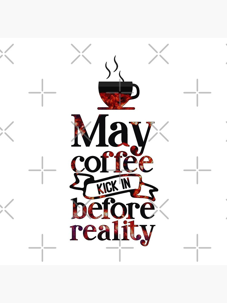 May Coffee Kick in Before Reality Text Art by MaeganCook