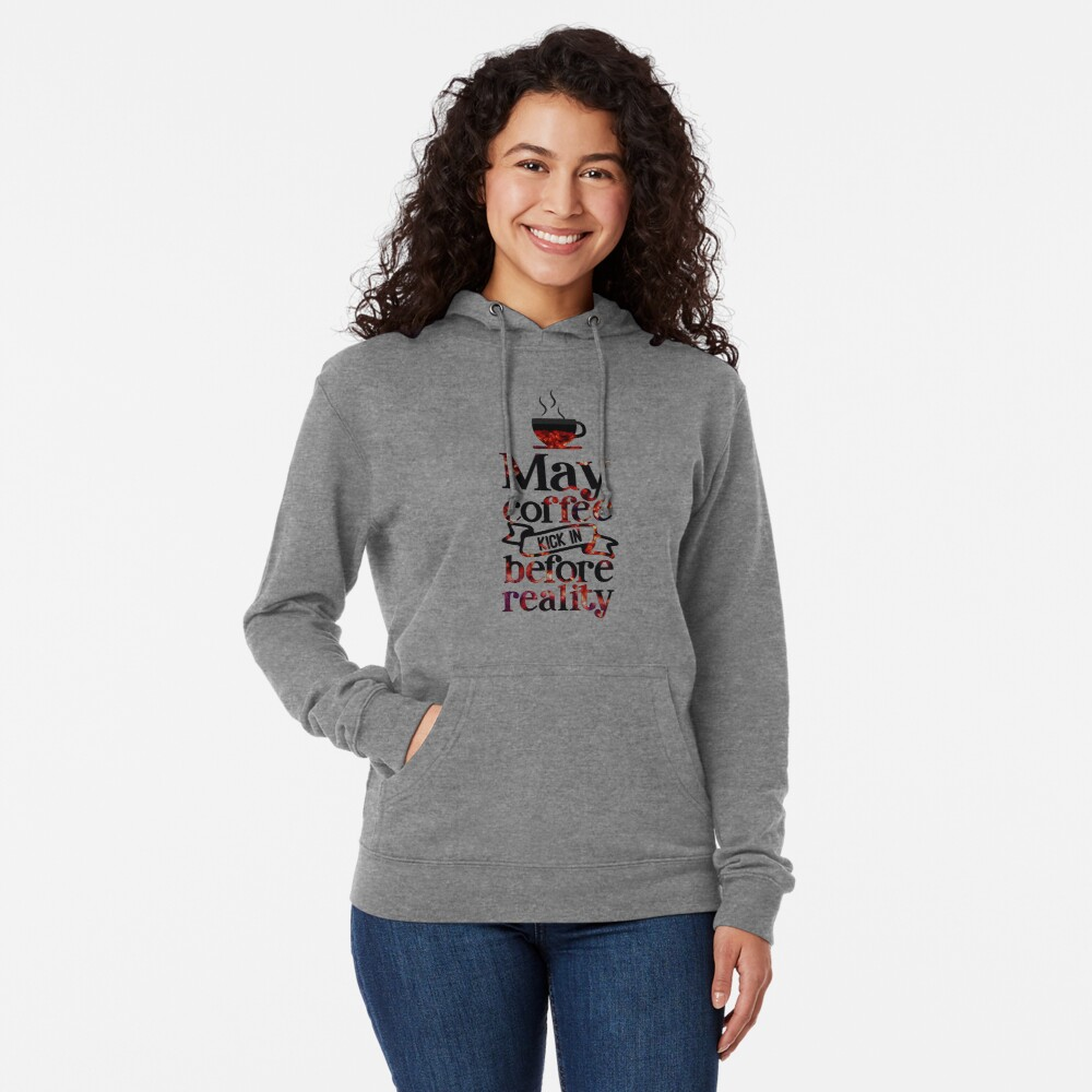 May Coffee Kick in Before Reality Text Art Lightweight Hoodie