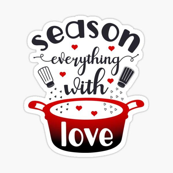 Season Everything With Love Sticker